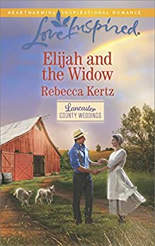 Elijah and the Widow (Lancaster County Weddings) by [Kertz, Rebecca]