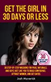 Get the Girl in 30 Days or Less: 30 Step-by-Step Missions for PUAs, Naturals, and Guys Just Like You to Build Confidence, Attract Women, and Get Dates (Airtight Game Series Book 1)