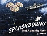 SPLASHDOWN! NASA and the Navy, Don Blair, 1563119854