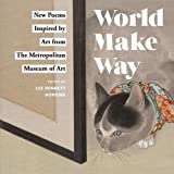 img - for World Make Way: New Poems Inspired by Art from The Metropolitan Museum book / textbook / text book