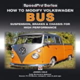 How to Modify Volkswagen Bus Suspension, Brakes and Chassis for High Performance, James Hale, 1845842626