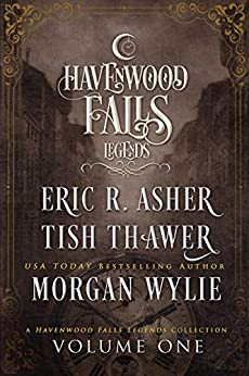 Legends of Havenwood Falls Volume One (Legends of Havenwood Falls Collections Book 1) by [Thawer, Tish, Wylie, Morgan, Asher, Eric R., Havenwood Falls Collective]