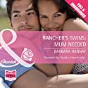 Rancher's Twins: Mum Needed Audiobook by Barbara Hannay Narrated by Saskia Maarleveld