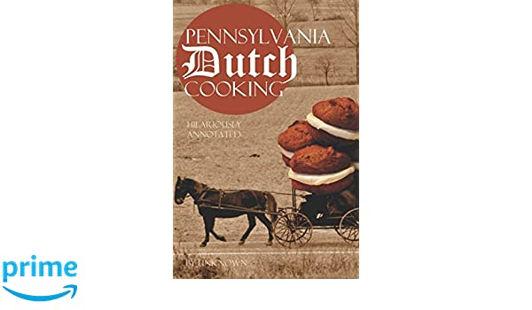 Pennsylvania Dutch Cooking Hilariously Annotated For Your Cooking