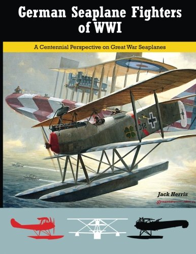 German Seaplane Fighters of WWI: A Centennial Perspective on Great War Seaplanes (Volume 2) - Wwi Fighter