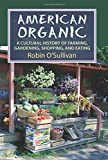 American Organic: A Cultural History of Farming, Gardening,Shopping, and Eating (CultureAmerica)