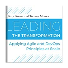 Leading the Transformation: Applying Agile and DevOps Principles at Scale Audiobook by Gary Gruver, Tommy Mouser Narrated by Jason Culp