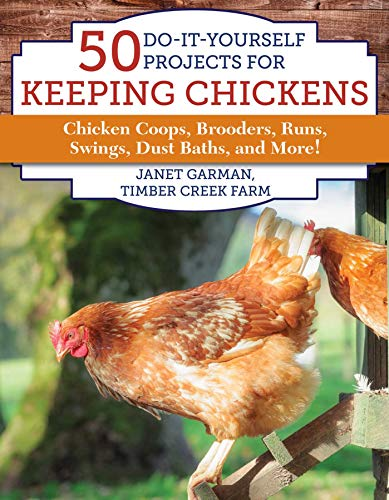 50 Do-It-Yourself Projects for Keeping Chickens: Chicken Coops, Brooders, Runs, Swings, Dust Baths, and More! -