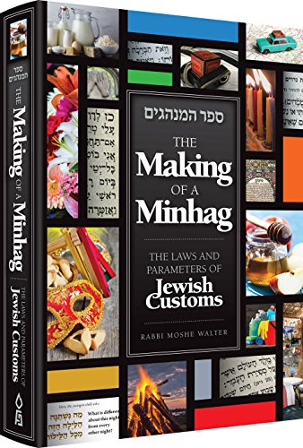 The Making of a Minhag: THE LAWS AND PARAMETERS OF JEWISH CUSTOMS