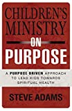 img - for Children's Ministry on Purpose: A Purpose Driven Approach to Lead Kids toward Spiritual Health book / textbook / text book