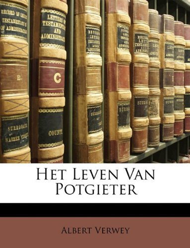 Het Leven Van Potgieter (Dutch Edition) PDF