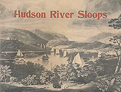 Hudson River sloops;: A brief history and technical description, together with excerpts from a nineteenth century travel journal