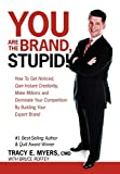 img - for You Are the Brand, Stupid!: How to Get Noticed, Gain Instant Credibility, Make Millions and Dominate Your Competition by Building Your Celebrity E book / textbook / text book