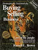 Strategies for Successfully Buying or Selling a Business : Proven Techniques, Insiders Secrets and Fundamentals for Business Buyers and Sellers to Find Each Other and Successfully Close the Deal, Brown, Russell L., 0965740048