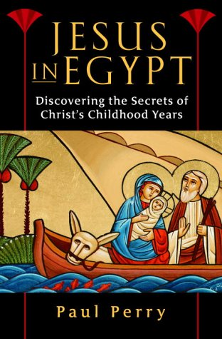Jesus in Egypt: Discovering the Secrets of Christ …