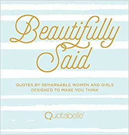 Beautifully Said: Quotes by remarkable women and girls ...