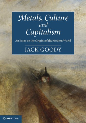 (Metals, Culture and Capitalism: An Essay on the Origins of the Modern)