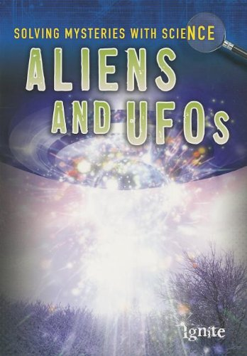 Aliens & UFOS (Solving Mysteries With Science)