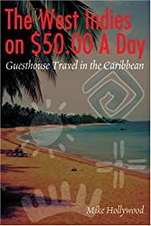 The West Indies on $50.00 A Day: Guesthouse Travel in the Caribbean