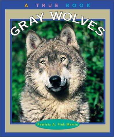 Gray Wolves (True Books: Animals)