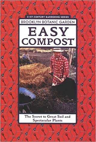Easy Compost The Secret To Great Soil And Spectacular Plants