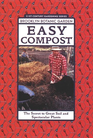 Easy Compost: The Secret to Great Soil and Spectacular Plants (Brooklyn Botanic Garden 21st-Century Gardening Series) (Brooklyn Botanic Garden All-Region Guide) pdf