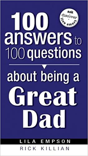 Book 100 Answers About Being A Great Dad (100 Answers to 100 Questions)