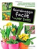 Image de Giardinaggio facile per tutti. Tante soluzioni e idee per piante in terrazzo e in giardino