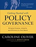 Getting Started With Policy Governance: Bringing Purpose, Integrity and Efficiency to Your Board's Work (J–B Carver Board Governance Series)