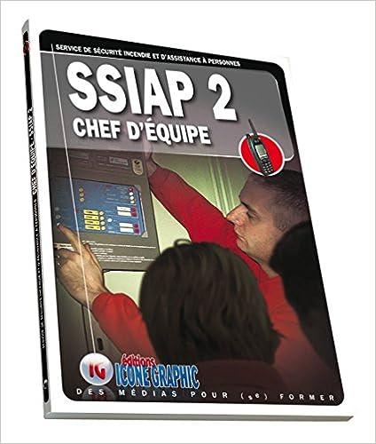 Livre SSIAP2 - Service de Sécurité Incendie et dAssistance à Personnes - Chef déquipe