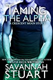 Front cover for the book Taming the Alpha (A Werewolf Romance) by Savannah Stuart