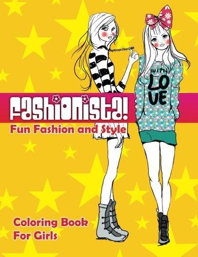 Fashionista! Fun Fashion & Style Coloring Book For Girls (Fashion & Other Fun Coloring Books For Adults, Teens, & Girls) (Volume 7)