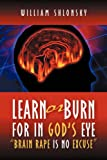 Learn or Burn for in God's Eye Brain Rape Is No Excuse, William Shlonsky, 1594678855