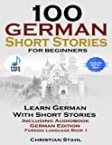 100 German Short Stories for Beginners Learn German with Stories: Including Audiobook German Edition Foreign Language Book 1