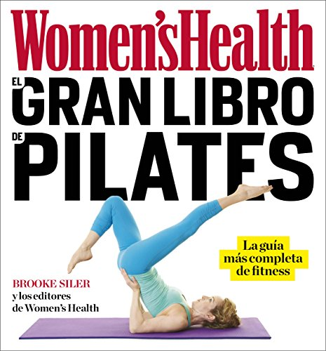 El gran libro de Pilates / The Women's Health Big Book of Pilates: La guía más completa de fitness / The Essential Guide to Total Body Fitness (Spanish Edition)