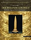 Der Berliner Goldhut : Macht, Magie und Mathematik in der Bronzezeit, Menghin, Wilfried and Wemhoff, Matthias, 379542271X