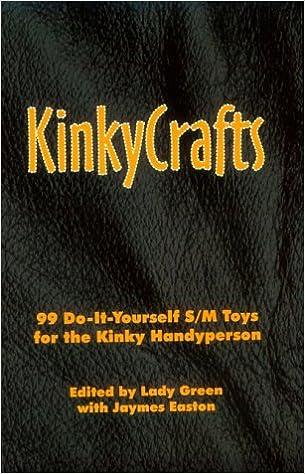 Kinkycrafts 99 do it yourself sm toys for the kinky handyperson kinkycrafts 99 do it yourself sm toys for the kinky handyperson lady green jaymes easton 9780963976376 amazon books solutioingenieria Choice Image