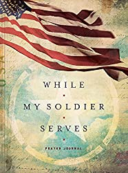 While My Soldier Serves: Prayer for Those with Loved Ones in the Military (Signature Journals)