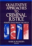Qualitative Approaches to Criminal Justice 1st Edition