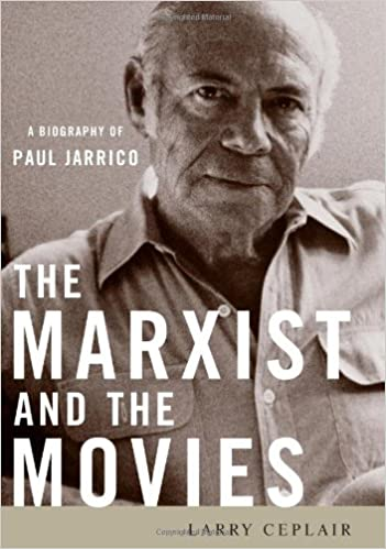 The Marxist and the Movies: A Biography of Paul Jarrico ...