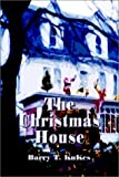 The Christmas House, Barry T. Kukes, 0759684359