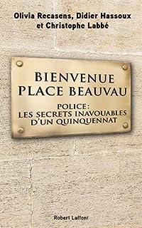Bienvenue place Beauvau : police, les secrets inavouables d'un quinquennat, Recasens, Olivia