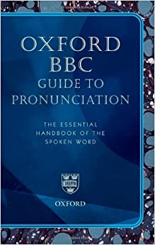 Oxford BBC Guide to Pronunciation, The Essential Handbook of the Spoken Word (Superseding the BBC Pronouncing Dictionary of British Names)