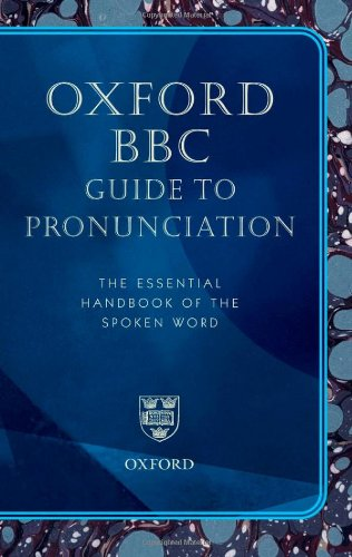 Oxford BBC Guide to Pronunciation: The Essential Handbook of the Spoken Word