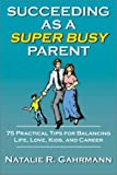 Succedding As a Super Busy Parent, Natalie R. Gahrmann, 0741413167