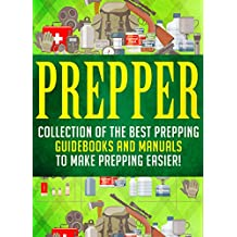 Prepper: Collection Of The Best Prepping Guidebooks And Manuals To Make Prepping Easier!