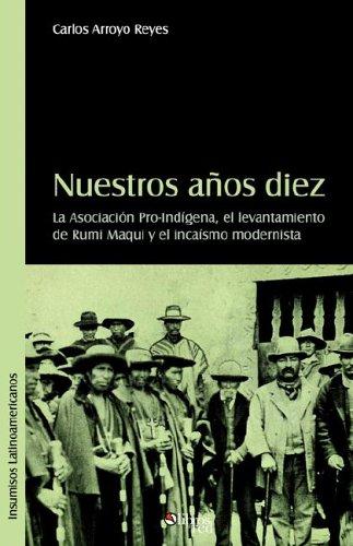 Download Nuestros Aqos Diez. La Asociacion Pro-Indigena, El Levantamiento de Rumi Maqui y El Incaismo Modernista (Spanish Edition) PDF