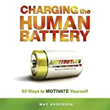 Charging The Human Battery: 50 Ways to Motivate Yourself