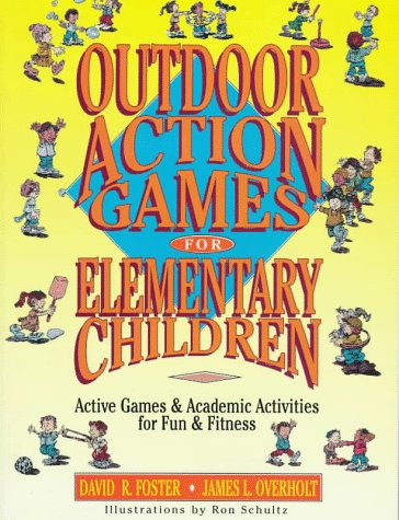 Outdoor Action Games for Elementary Children: Active Games & Academic Activities for Fun & Fitness