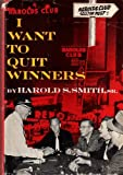 I want to quit winners / by Harold S. Smith, Sr., with John Wesley Noble